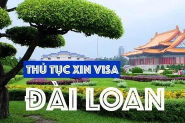 Hướng dẫn hồ sơ xin visa đi Đài Loan nhanh chóng, tỷ lệ đậu 90%